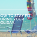 How to stay fit during your holiday
