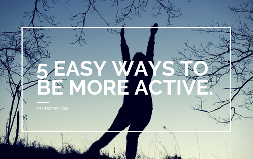 5 easy ways to be more active